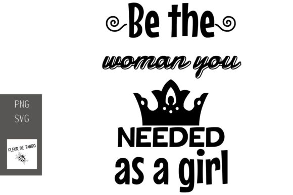 Download Free Be The Woman You Needed As A Girl Graphic By Fleur De Tango for Cricut Explore, Silhouette and other cutting machines.
