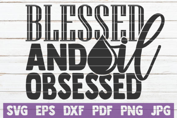 Download Free Blessed And Oil Obsessed Graphic By Mintymarshmallows Creative for Cricut Explore, Silhouette and other cutting machines.