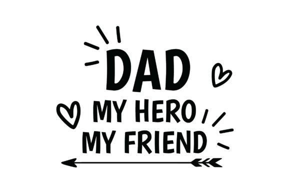 Download Free Dad My Hero My Friend Graphic By Fauzidea Creative Fabrica for Cricut Explore, Silhouette and other cutting machines.