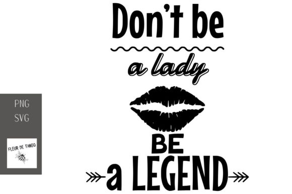 Print on Demand: Don't Be a Lady Be a Legend Graphic Print Templates By Fleur de Tango
