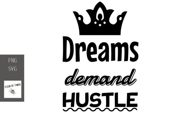 Print on Demand: Dreams Demand Hustle Graphic Print Templates By Fleur de Tango