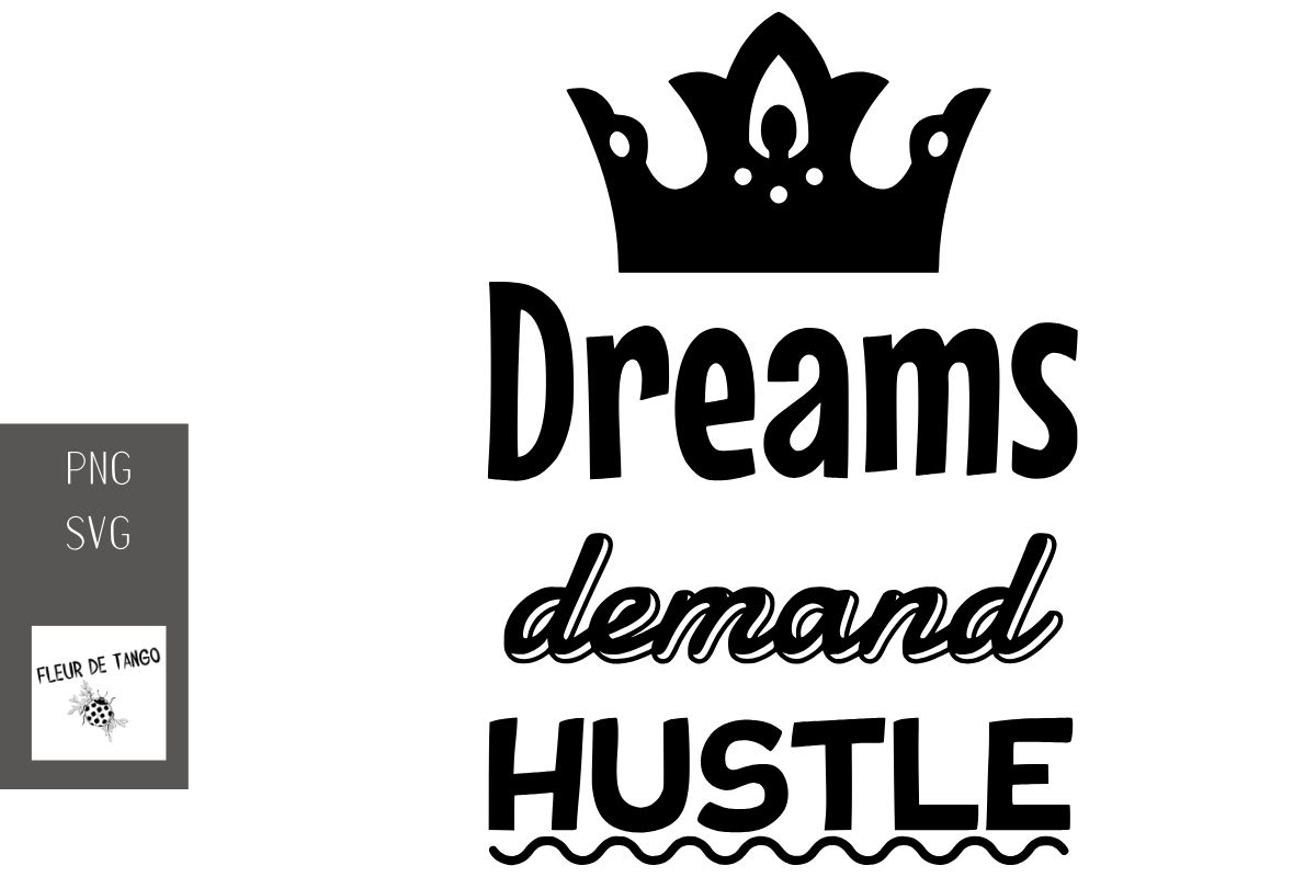 Download Free Dreams Demand Hustle Graphic By Fleur De Tango Creative Fabrica for Cricut Explore, Silhouette and other cutting machines.