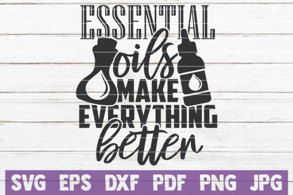 Download Free Essential Oils Make Everything Better Graphic By for Cricut Explore, Silhouette and other cutting machines.