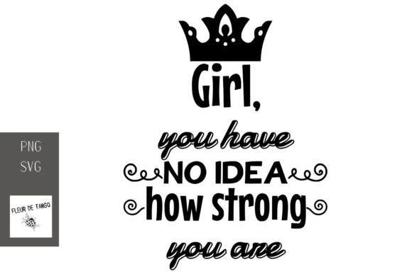 Download Free Girl You Have No Idea How Strong You Are Graphic By Fleur De for Cricut Explore, Silhouette and other cutting machines.