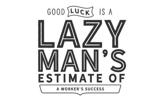 Download Free Good Luck Is A Lazy Man S Graphic By Baraeiji Creative Fabrica for Cricut Explore, Silhouette and other cutting machines.