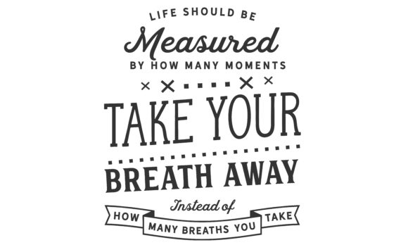 Download Free Life Should Be Measured By Graphic By Baraeiji Creative Fabrica for Cricut Explore, Silhouette and other cutting machines.