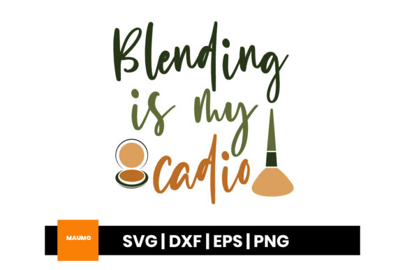 Download Free Blending Is My Cardio Make Up Graphic By Maumo Designs for Cricut Explore, Silhouette and other cutting machines.