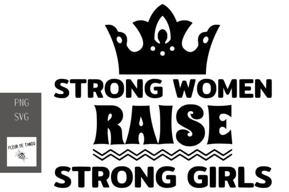 Download Free Strong Women Raise Strong Girls Graphic By Fleur De Tango for Cricut Explore, Silhouette and other cutting machines.