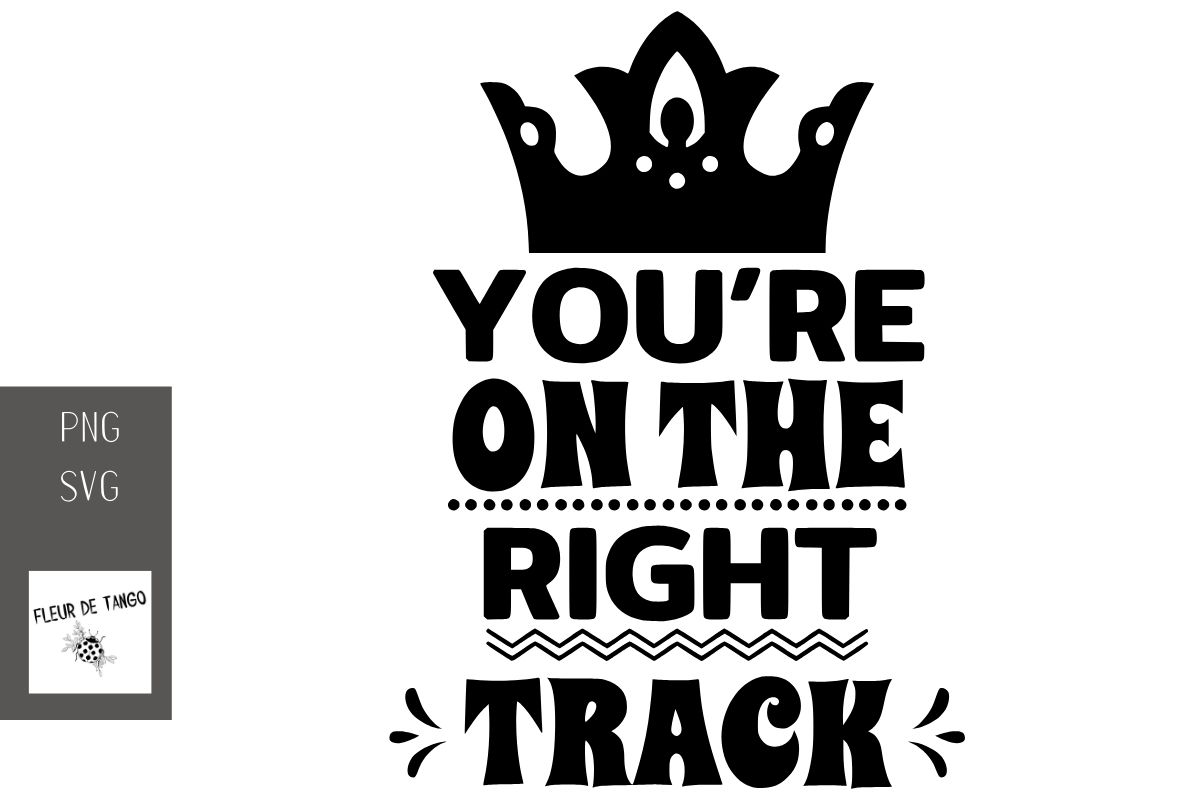 You Re On The Right Track Graphic By Fleur De Tango Creative