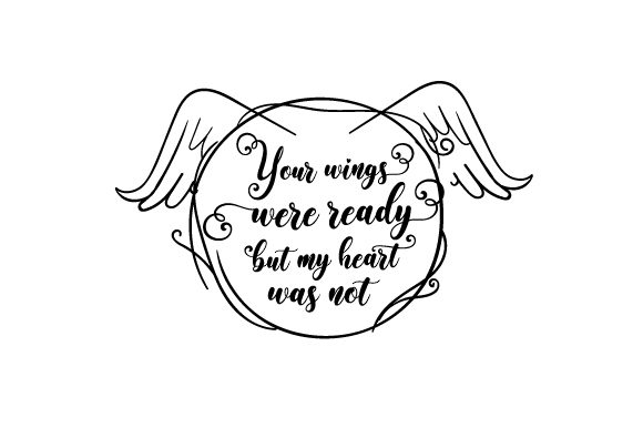 Your Wings Were Ready but My Heart Was Not Quotes Craft Cut File By Creative Fabrica Crafts