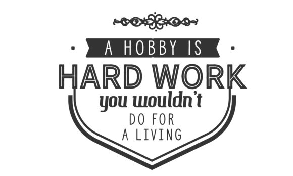 Download Free A Hobby Is Hard Work You Graphic By Baraeiji Creative Fabrica for Cricut Explore, Silhouette and other cutting machines.