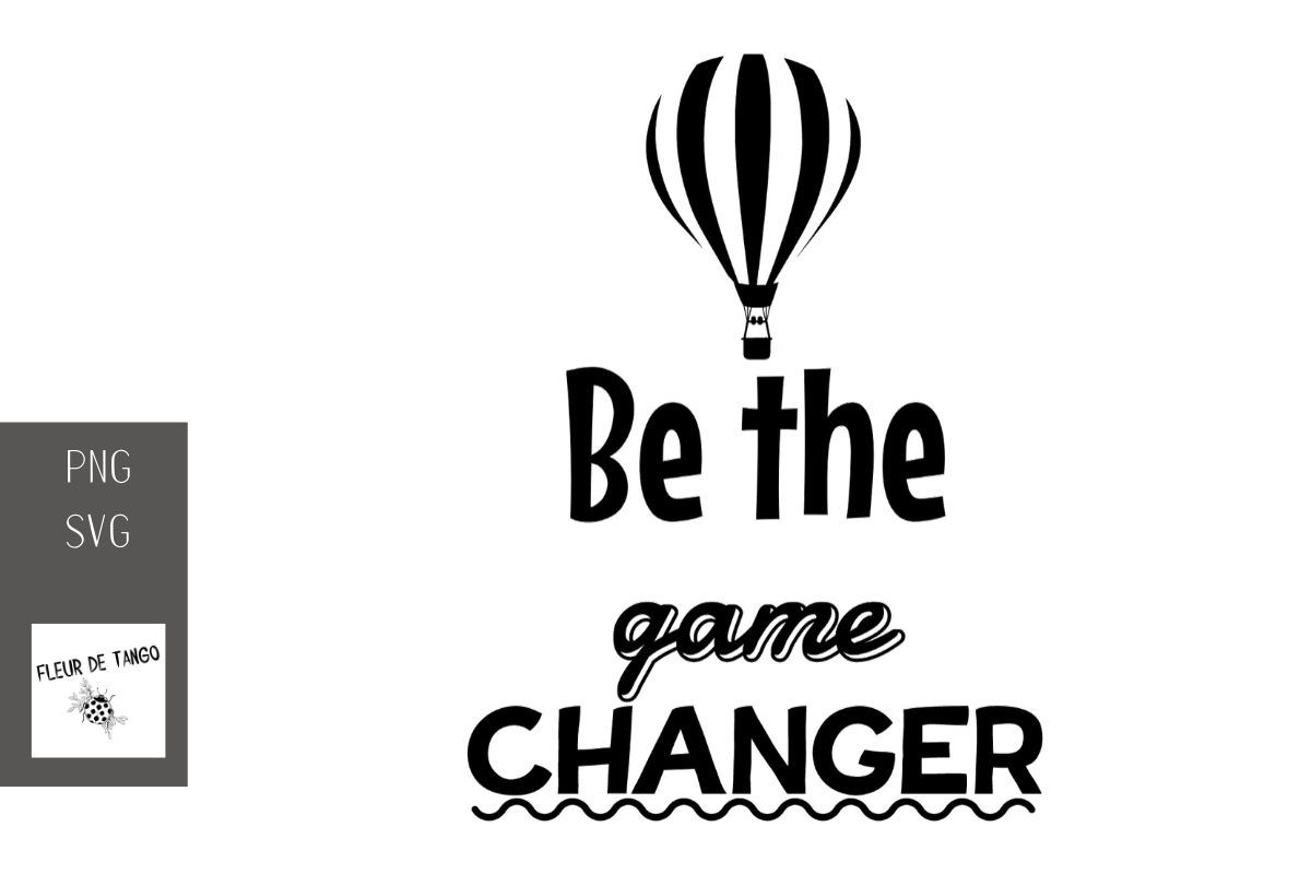 Download Free Be The Game Changer Graphic By Fleur De Tango Creative Fabrica for Cricut Explore, Silhouette and other cutting machines.