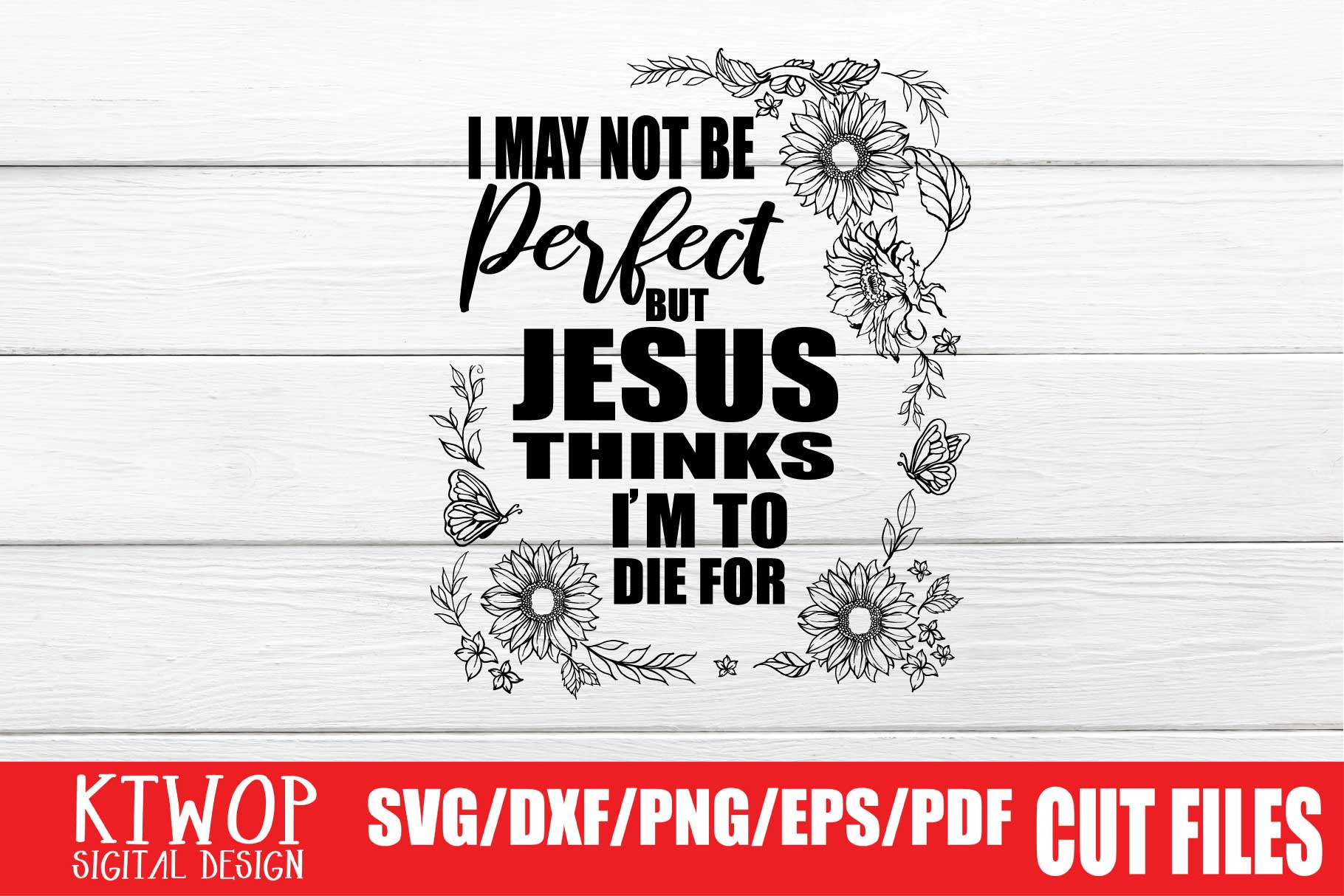 Download Free I May Not Be Perfect But Jesus Thinks I M To Die For Graphic By for Cricut Explore, Silhouette and other cutting machines.