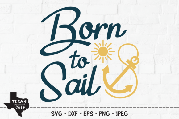 Download Free Born To Sail Summer Shirt Design Graphic By Texassoutherncuts for Cricut Explore, Silhouette and other cutting machines.