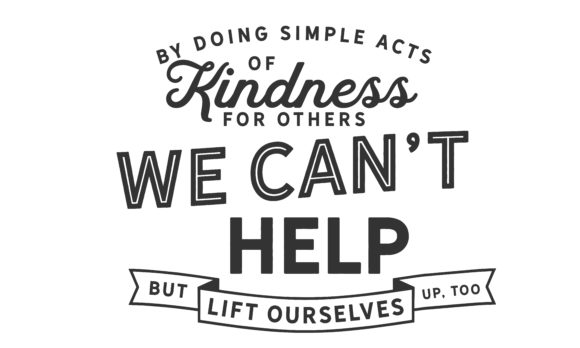 Download Free By Doing Simple Acts Of Kindness Graphic By Baraeiji Creative for Cricut Explore, Silhouette and other cutting machines.