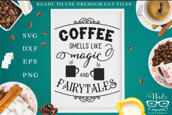 Download Free Coffee Smells Like Magic And Fairtytales Graphic By Nerd Mama Cut Files Creative Fabrica for Cricut Explore, Silhouette and other cutting machines.
