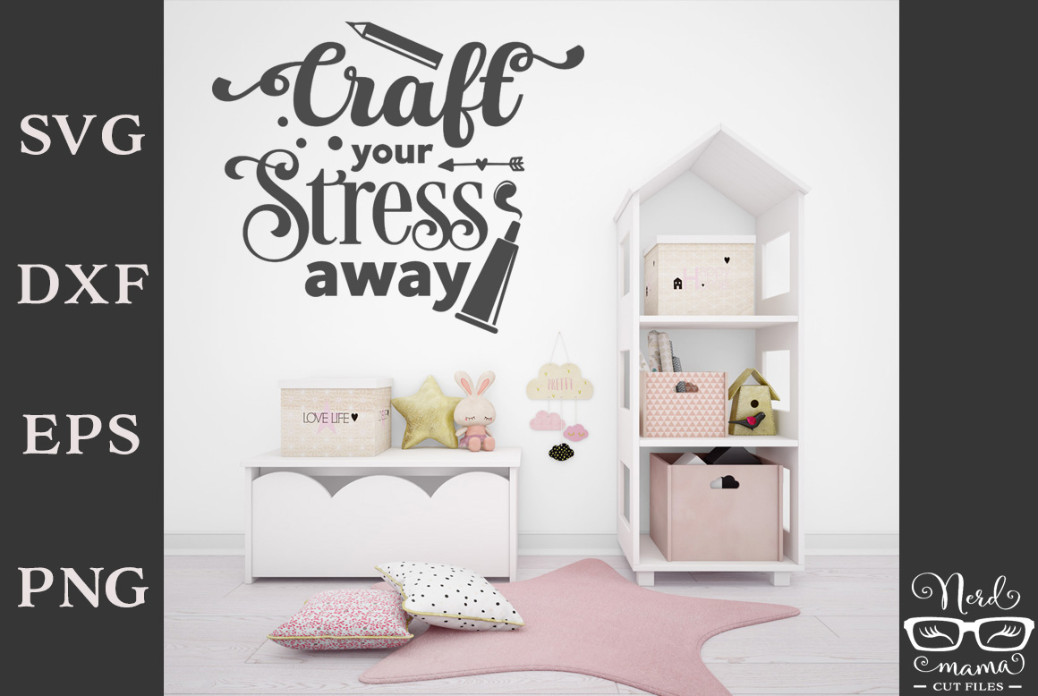 Download Free Craft Your Stress Away Cut File Graphic By Nerd Mama Cut Files for Cricut Explore, Silhouette and other cutting machines.