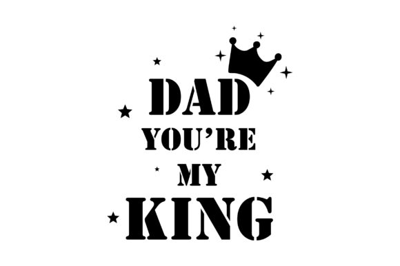 Download Free Dad You Are My King Quote Graphic By Fauzidea Creative Fabrica for Cricut Explore, Silhouette and other cutting machines.