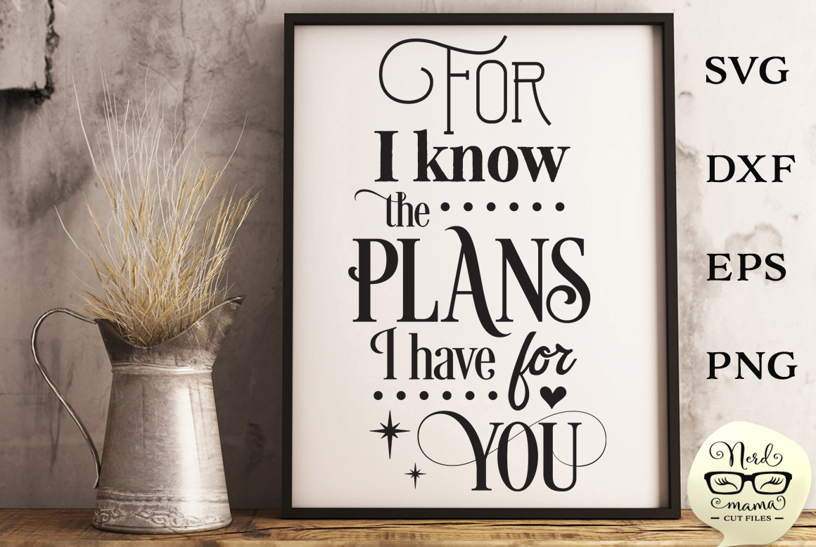Download Free For I Know The Plans I Have For You Graphic By Nerd Mama Cut for Cricut Explore, Silhouette and other cutting machines.