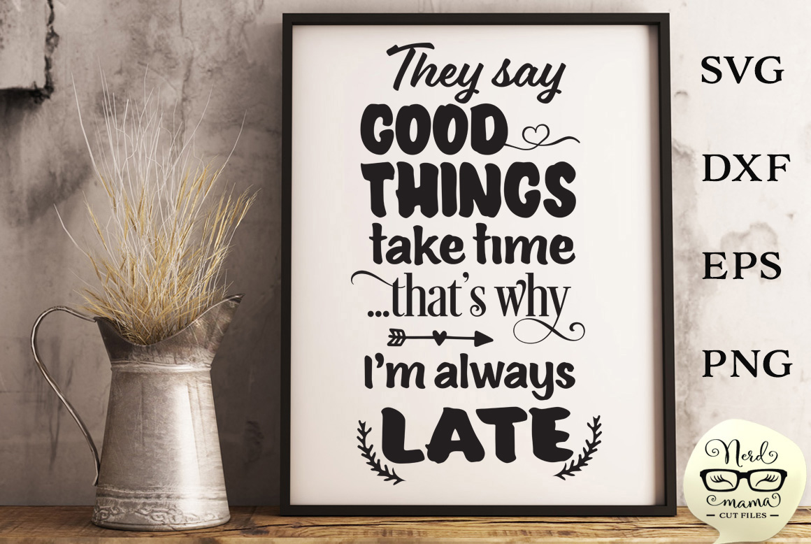 Good Things Take Time Cut File Graphic By Nerd Mama Cut Files
