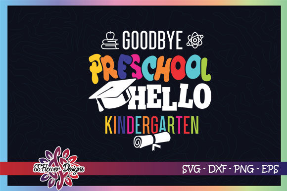 Download Free Goodbye Preschool Hello Kindergarten Graphic By Ssflower for Cricut Explore, Silhouette and other cutting machines.
