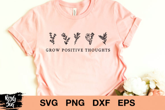 Download Free Grow Positive Thoughts Quotes Graphic By Roxysvg26 Creative for Cricut Explore, Silhouette and other cutting machines.