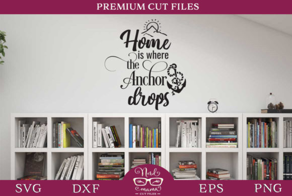 Download Free Home Is Where The Anchor Drops Cut File Graphic By Nerd Mama Cut for Cricut Explore, Silhouette and other cutting machines.