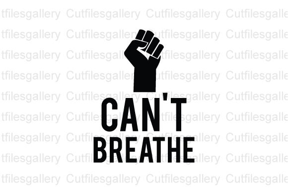 I Can T Breathe Black Lives Matter Graphic By Cutfilesgallery