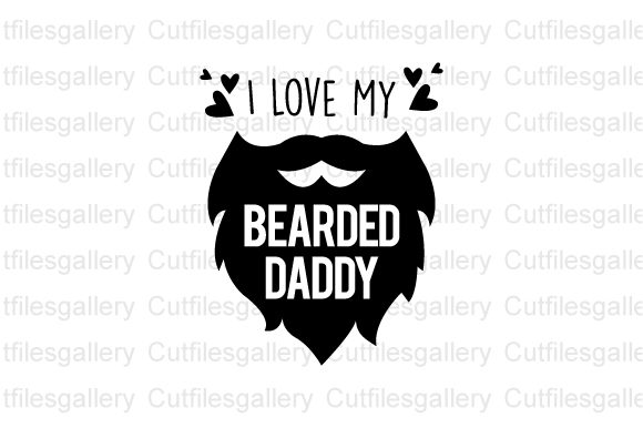 I Love My Bearded Daddy Graphic By Cutfilesgallery Creative Fabrica
