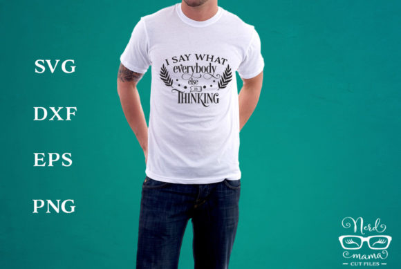 Print on Demand: I Say What Everybody else is Thinking Graphic Crafts By Nerd Mama Cut Files