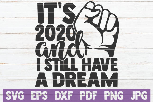 Download Free It S 2020 And Still Have A Dream Graphic By Mintymarshmallows for Cricut Explore, Silhouette and other cutting machines.