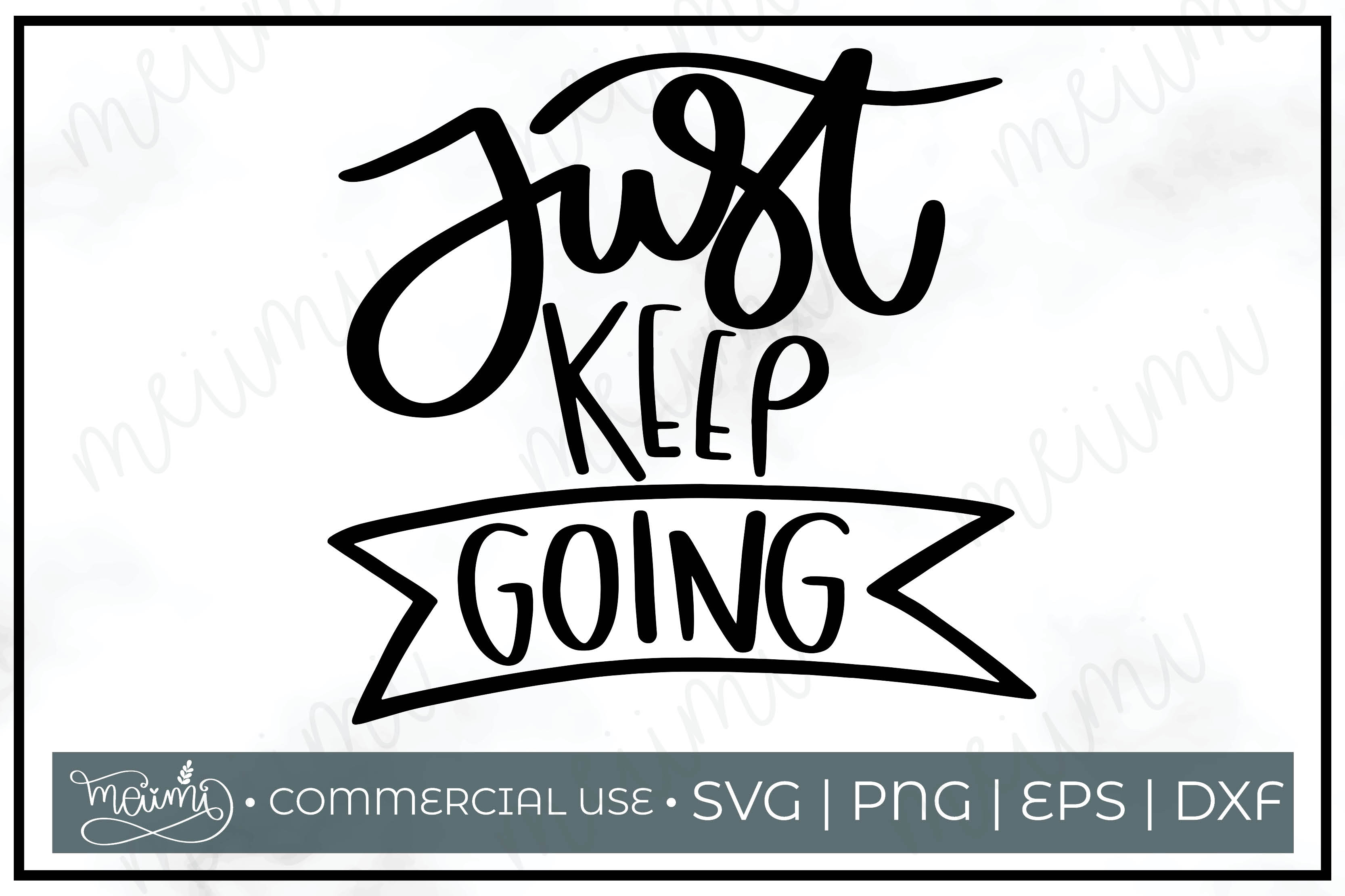 Download Free Just Keep Going Cut File Graphic By Meiimi Creative Fabrica for Cricut Explore, Silhouette and other cutting machines.