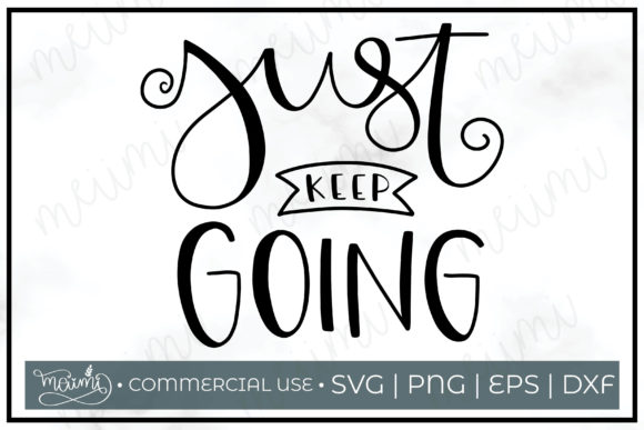 Download Free Just Keep Going Cut File Printable Graphic By Meiimi Creative for Cricut Explore, Silhouette and other cutting machines.
