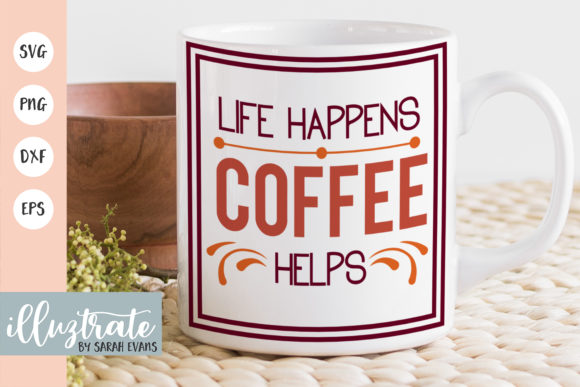Download Free Life Happens Coffee Helps Graphic By Illuztrate Creative Fabrica for Cricut Explore, Silhouette and other cutting machines.