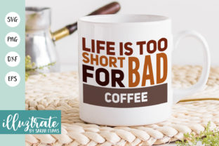 Print on Demand: Life is Too Short for Bad Coffee Graphic Crafts By illuztrate