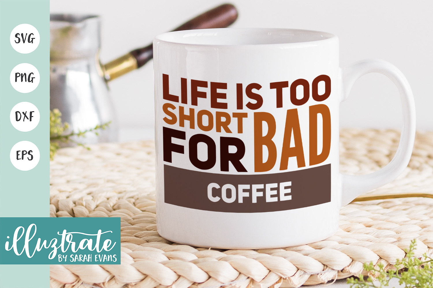 Download Free Life Is Too Short For Bad Coffee Graphic By Illuztrate for Cricut Explore, Silhouette and other cutting machines.