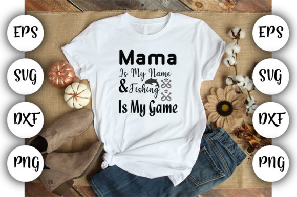 Download Free Mama Is My Name Fishing Is My Game Graphic By Design Store for Cricut Explore, Silhouette and other cutting machines.
