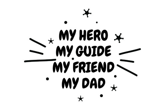Download Free My Hero My Guide My Friend My Dad Quote Graphic By Fauzidea for Cricut Explore, Silhouette and other cutting machines.