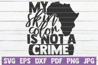 Download Free My Skin Color Is Not A Crime Graphic By Mintymarshmallows for Cricut Explore, Silhouette and other cutting machines.