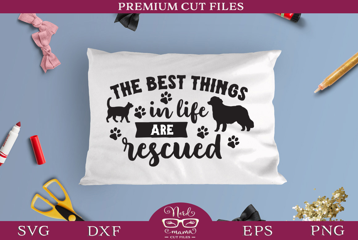 Download Free The Best Things In Life Are Rescued Graphic By Nerd Mama Cut for Cricut Explore, Silhouette and other cutting machines.
