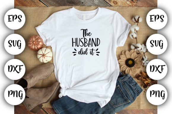Download Free The Husband Did It Graphic By Design Store Creative Fabrica for Cricut Explore, Silhouette and other cutting machines.