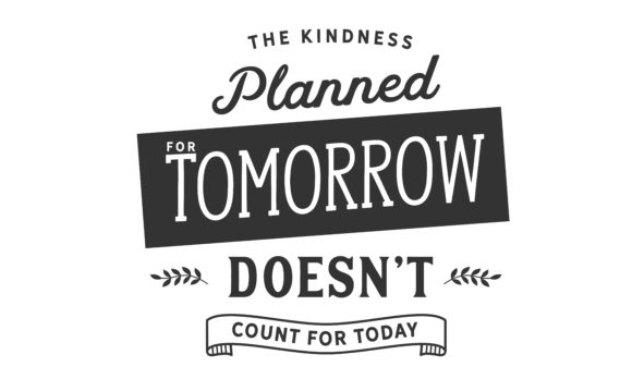 Download Free The Kindness Planned For Tomorrow Graphic By Baraeiji Creative for Cricut Explore, Silhouette and other cutting machines.