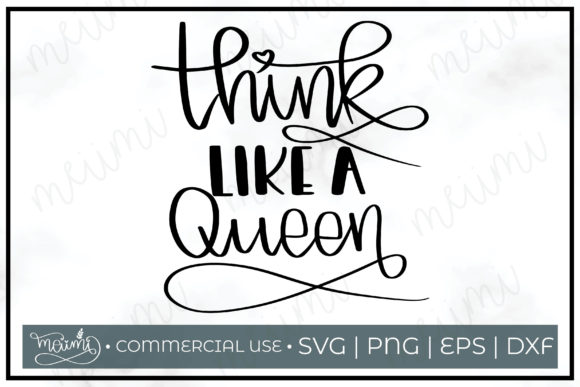Download Free Think Like Queen Cut File Printable Graphic By Meiimi Creative for Cricut Explore, Silhouette and other cutting machines.