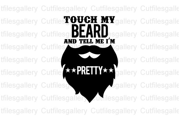Download Free Touch My Beard And Tell Me I M Pretty Graphic By Cutfilesgallery for Cricut Explore, Silhouette and other cutting machines.
