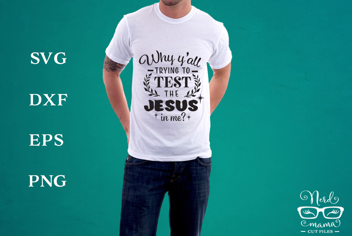 Download Free Why Y All Trying To Test The Jesus In Me Graphic By Nerd Mama for Cricut Explore, Silhouette and other cutting machines.