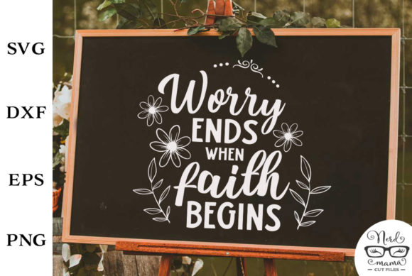 Worry Ends When Faith Begins Cut File Graphic By Nerd Mama Cut