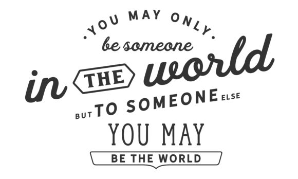 Download Free You May Only Be Someone In The World Graphic By Baraeiji for Cricut Explore, Silhouette and other cutting machines.