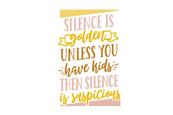 Download Free Silence Is Golden Unless You Have Kids Then Silence Is for Cricut Explore, Silhouette and other cutting machines.