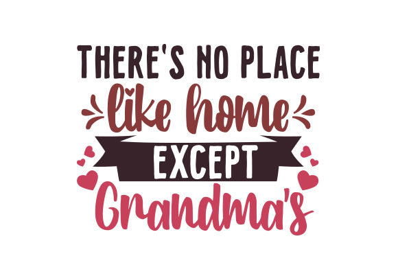 There's No Place Like Home. Except Grandma's Familie Plotterdatei von Creative Fabrica Crafts