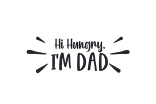 Hi Hungry, I'm Dad Father's Day Craft Cut File By Creative Fabrica Crafts